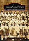 Irish in Youngstown and the Greater Mahoning Valley (Images of America (Arcadia Publishing)) Cover Image