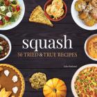 Squash: 50 Tried and True Recipes Cover Image