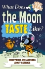 What Does the Moon Taste Like?: Questions and Answers about Science (Big Ideas #3) Cover Image