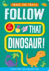 Follow That Dinosaur! (Trace the Trails) Cover Image