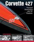 Corvette 427: Practical Restoration of a '67 Roadster (Chevrolet) Cover Image