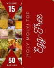Holy Moly! Top 50 Egg-Free Recipes Volume 15: Making More Memories in your Kitchen with Egg-Free Cookbook! Cover Image