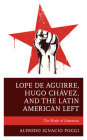 Lope de Aguirre, Hugo Chávez, and the Latin American Left: The Wrath of Liberation Cover Image