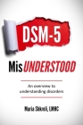 DSM-5 MisUnderstood: An overview to understanding Disorders Cover Image