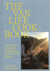 The Van Life Cookbook: Delicious, Practical Recipes for Life in Small Spaces Cover Image