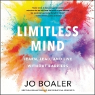 Limitless Mind Lib/E: Learn, Lead, and Live Without Barriers Cover Image