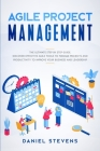 Agile Project Management: The Ultimate Step by Step Guide. Discover Effective Agile Tools to Manage Projects and Productivity to Improve Your Bu Cover Image