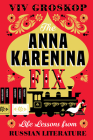The Anna Karenina Fix: Life Lessons from Russian Literature Cover Image