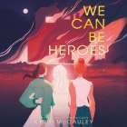 We Can Be Heroes Lib/E Cover Image