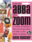 From Abba to Zoom: A Pop Culture Encyclopedia of the Late 20th Century Cover Image
