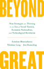 Beyond Great: Nine Strategies for Thriving in an Era of Social Tension, Economic Nationalism, and Technological Revolution Cover Image