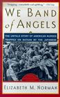 We Band of Angels: The Untold Story of American Nurses Trapped on Bataan by the Japanese Cover Image
