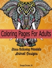 Coloring Pages For Adults Stress Relieving Mandala Animal Designs: Lions, Elephants, Cats, Eagles, Butterfly, Flamingo, Pig And More Many. Creative, B Cover Image