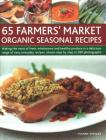 65 Farmers' Market Organic Seasonal Recipes: Making the Most of Fresh Organic Produce in 65 Delicious Recipes, Shown Step by Step in 280 Photographs Cover Image