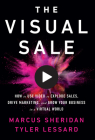 The Visual Sale: How to Use Video to Explode Sales, Drive Marketing, and Grow Your Business in a Virtual World Cover Image