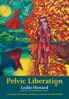 Pelvic Liberation: Using Yoga, Self-Inquiry, and Breath Awareness for Pelvic Health Cover Image