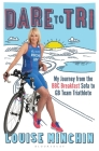 Dare to Tri: My Journey from the BBC Breakfast Sofa to GB Team Triathlete Cover Image