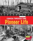Pioneer Life (Canada Through Time) Cover Image
