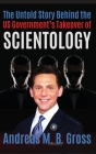 The Untold Story Behind the US Government's Takeover of Scientology: Scientology Rescued From the Claws of the Deep State, vol 3 Cover Image