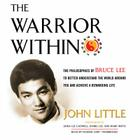 The Warrior Within: The Philosophies of Bruce Lee to Better Understand the World Around You and Achieve a Rewarding Life Cover Image