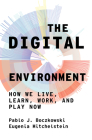 The Digital Environment: How We Live, Learn, Work, and Play Now Cover Image