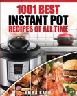 Instant Pot Cookbook: 1001 Best Instant Pot Recipes of All Time (Instant Pot, Instant Pot Slow Cooker, Slow Cooking, Meals, Instant Pot for Cover Image