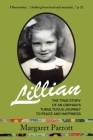 Lillian: The True Story of an Orphan's Tumultuous Journey to Peace and Happiness Cover Image