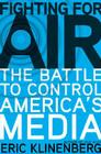 Fighting for Air: The Battle to Control America's Media Cover Image