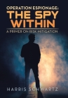 Operation Espionage: the Spy Within: A Primer on Risk Mitigation Cover Image
