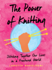 The Power of Knitting: Stitching Together Our Lives in a Fractured World Cover Image