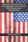 Guia de Estudio Para la Ciudadania Americana: 100 Preguntas y Respuestas: En Ingles y Español 2020 Cover Image