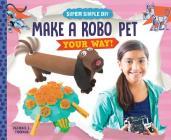 Make a Robo Pet Your Way! Cover Image