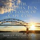 Faith, Favorites, Fun, and Fotos of Cape Cod Cover Image