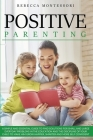 Positive Parenting: A Simple and Essential Guide to Find Solutions for Small and Large Everyday Problems in the Education and the Discipli Cover Image