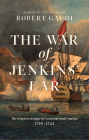 The War of Jenkins' Ear: The Forgotten War for North and South America and the World that Made It: 1739-1742 Cover Image