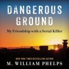 Dangerous Ground Lib/E: My Friendship with a Serial Killer Cover Image