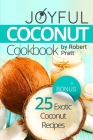 Joyful Coconut Cookbook: 25 Exotic Coconut Recipes: Full Color Cover Image