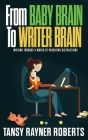 From Baby Brain to Writer Brain: Writing Through A World of Parenting Distractions Cover Image