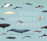 Whales, Dolphins & Porpoises: A Natural History and Species Guide Cover Image