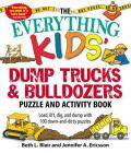 The Everything Kids' Dump Trucks and Bulldozers Puzzle and Activity Book: Load, Lift, Dig, and Dump with 100 Down-and-Dirty Puzzles (Everything® Kids) Cover Image