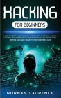 Hacking for Beginners: A Step-By-Step Guide to Learn the Concept of Ethical Hacking; How to Use the Essential Hacking Command-Line, Penetrati Cover Image