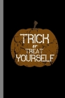 Trick Or Treat Yourself: Haunted Pumpkin Halloween Party Scary Hallows Eve All Saint's Day Celebration Gift For Celebrant And Trick Or Treat (6 Cover Image