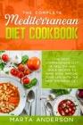 The Complete Mediterranean Diet Cookbook: The most comprehensive list of healthy and quick recipes to make now. Improve your life with the Mediterrane Cover Image