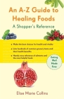 An A-Z Guide to Healing Foods: A Shopper's Reference (Conari Wellness) Cover Image