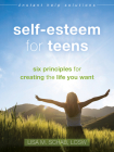 Self-Esteem for Teens: Six Principles for Creating the Life You Want (Instant Help Solutions) Cover Image
