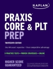 Praxis Core and PLT Prep: 9 Practice Tests + Proven Strategies + Online (Kaplan Test Prep) Cover Image