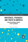 Whiteness, Pedagogy, and Youth in America: Critical Whiteness Studies in the Classroom Cover Image