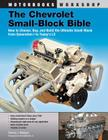 The Chevrolet Small-Block Bible: How to Choose, Buy and Build the Ultimate Small-Block from Generation I to Today's LS (Motorbooks Workshop) Cover Image