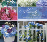 Heavenly Hydrangeas: A Practical Guide for the Home Gardener Cover Image