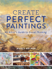 Create Perfect Paintings: An Artist's Guide to Visual Thinking Cover Image